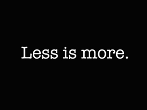 Less is More